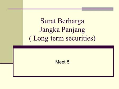 Surat Berharga Jangka Panjang ( Long term securities) Meet 5.