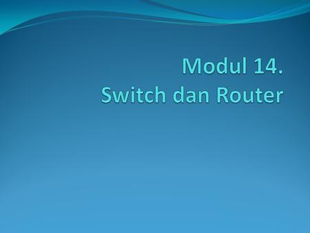 Modul 14. Switch dan Router