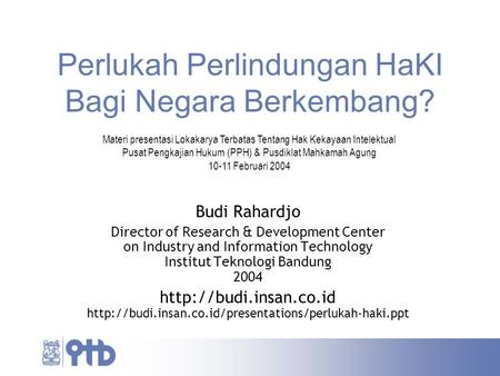 Perlukah Perlindungan HaKI Bagi Negara Berkembang? Budi Rahardjo Director of Research & Development Center on Industry and Information Technology Institut.
