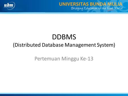 DDBMS (Distributed Database Management System) Pertemuan Minggu Ke-13.
