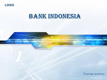 LOGO BANK INDONESIA Thomas andrian. Bank Sirkulasi (De Javasche Bank NV) Hak Oktrooi Pusat Bank Indonesia Cikal bakal Bank Negara Indonesia Sept 45 De.