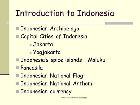 Introduction to Indonesia Indonesian Archipelago Capital Cities of Indonesia Jakarta Yogjakarta Indonesia's spice islands – Maluku Pancasila Indonesian.