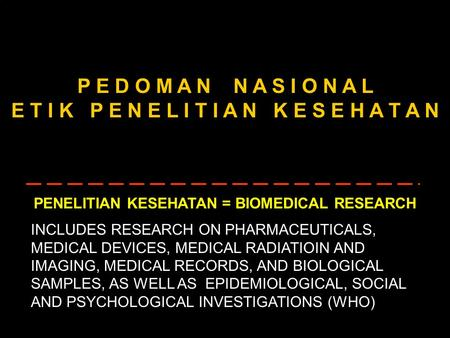 A.A.LOEDIN KNEPK1 P E D O M A N N A S I O N A L E T I K P E N E L I T I A N K E S E H A T A N PENELITIAN KESEHATAN = BIOMEDICAL RESEARCH INCLUDES RESEARCH.