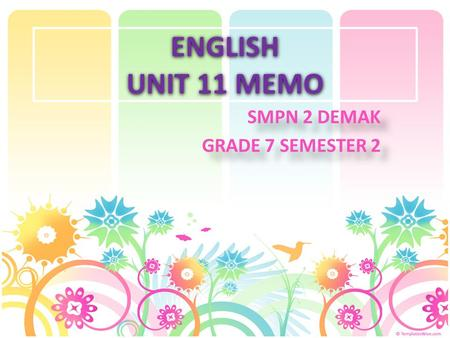 ENGLISH UNIT 11 MEMO SMPN 2 DEMAK GRADE 7 SEMESTER 2 SMPN 2 DEMAK GRADE 7 SEMESTER 2.