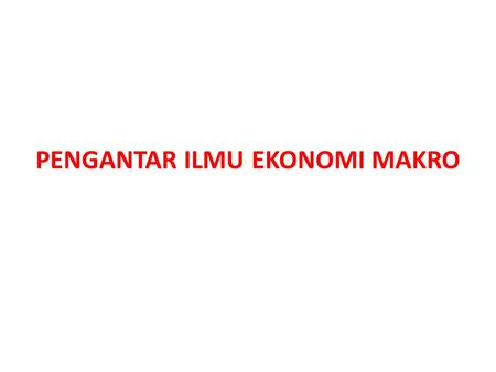 PENGANTAR ILMU EKONOMI MAKRO. PPF/PPC PRODUCTION POSSIBILITY FRONTIER (PPF) DEFINITION: Shows the maximum amount of production that can be obtained by.