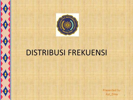 DISTRIBUSI FREKUENSI Presented by Ast_Dika.