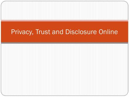 "Privacy, Trust and Disclosure Online. Privacy Def  Konteks Hukum: ""right to be let alone"" (Warren & Brandeis, 1890) Literatur psikologis: Westin (1967)"