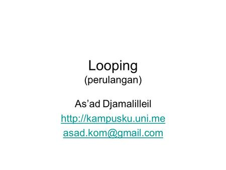 Looping (perulangan) As'ad Djamalilleil