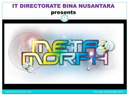 IT DIRECTORATE BINA NUSANTARA presents Thursday, 18 December 2014 Renan Prasta Jenie, S.T.P., M.T. 1.