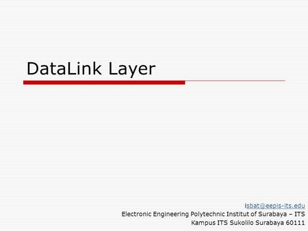 Electronic Engineering Polytechnic Institut of Surabaya – ITS Kampus ITS Sukolilo Surabaya 60111 DataLink Layer.