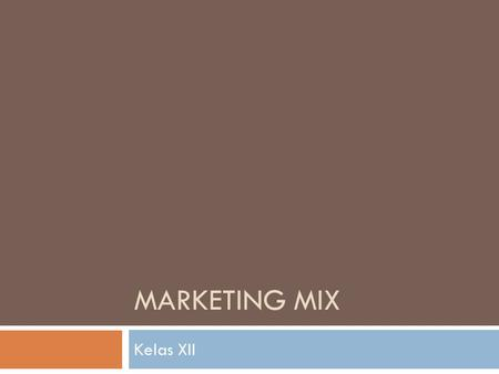 MARKETING MIX Kelas XII.