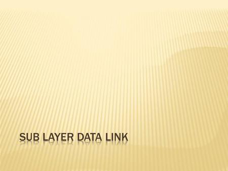 Sub Layer Data Link.