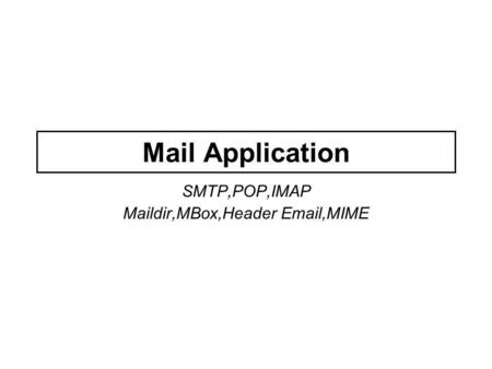 Mail Application SMTP,POP,IMAP Maildir,MBox,Header Email,MIME.