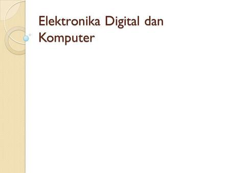 Elektronika Digital dan Komputer