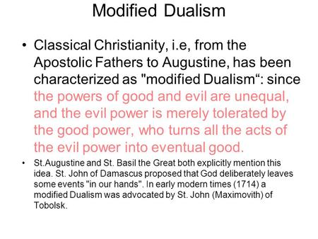 "Modified Dualism Classical Christianity, i.e, from the Apostolic Fathers to Augustine, has been characterized as modified Dualism"": since the powers of."