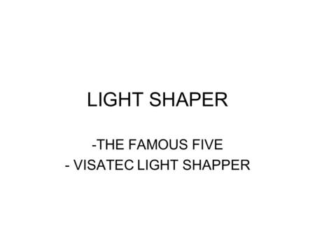 LIGHT SHAPER -THE FAMOUS FIVE - VISATEC LIGHT SHAPPER.