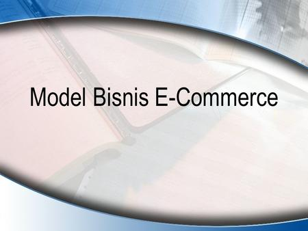 "Model Bisnis E-Commerce. Definisi Model Bisnis ""Method of doing business by which a company can sustain itself – that is generated revenue."" Michael Rappa."