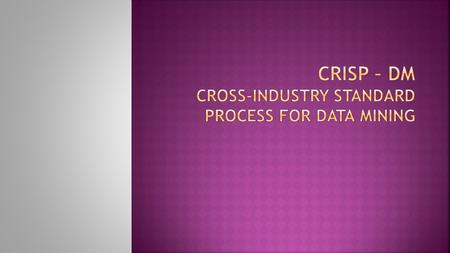  CRISP-DM stands for Cross Industry Standard Process for Data Mining. It is a data mining process model that describes commonly used approaches that.