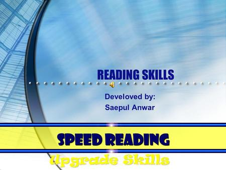 READING SKILLS Develoved by: Saepul Anwar SPEED READING Upgrade Skills.