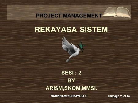PROJECT MANAGEMENT MANPRO-M2 : REKAYASA SIam/page : 1 of 14 REKAYASA SISTEM SESI : 2 BY ARISM,SKOM,MMSI.