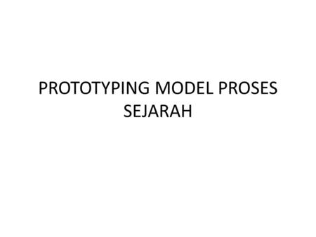 PROTOTYPING MODEL PROSES SEJARAH