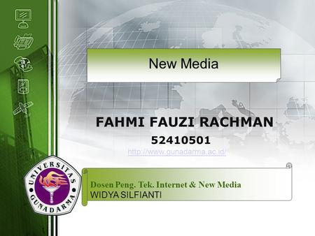LOGO 52410501 FAHMI FAUZI RACHMAN New Media Dosen Peng. Tek. Internet & New Media WIDYA SILFIANTI
