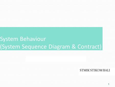 1 System Behaviour (System Sequence Diagram & Contract) STMIK STIKOM BALI.