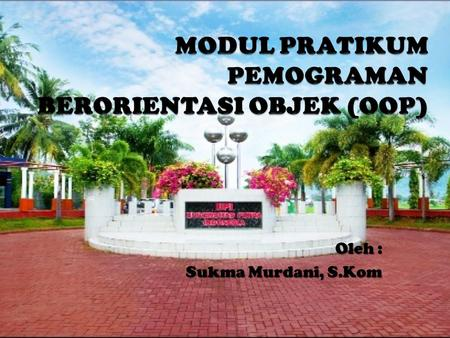 Oleh : Sukma Murdani, S.Kom. SILABUS PENDAHULUAN Pengenalan OOP Pengenalan JAVA OOP (Object Oriented Programming) JAVA Class, Java Interface Encapsulation.