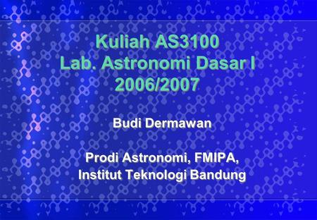 Kuliah AS3100 Lab. Astronomi Dasar I 2006/2007
