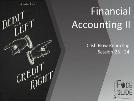 Financial Accounting II Cash Flow Reporting Session 23 - 24.