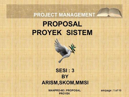 PROJECT MANAGEMENT MANPRO-M3 : PROPOSAL PROYEK am/page : 1 of 10 PROPOSAL PROYEK SISTEM SESI : 3 BY ARISM,SKOM,MMSI.