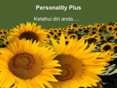 Personality Plus Ketahui diri anda….. Author Created by Fred Littauer. Reprinted by permission from PERSONALITY PLUS, Florence Littauer, Fleming H. Revell.