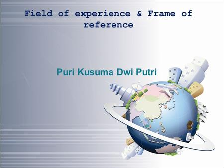 Field of experience & Frame of reference Puri Kusuma Dwi Putri.