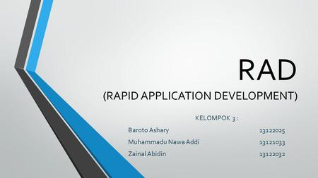 RAD (RAPID APPLICATION DEVELOPMENT) KELOMPOK 3 : Baroto Ashary13122025 Muhammadu Nawa Addi13121033 Zainal Abidin13122032.