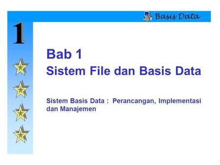 1 Bab 1 Sistem File dan Basis Data Basis Data