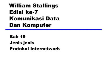 William Stallings Edisi ke-7 Komunikasi Data Dan Komputer Bab 19 Jenis-jenis Protokol Internetwork.