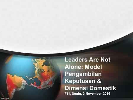 Leaders Are Not Alone: Model Pengambilan Keputusan & Dimensi Domestik