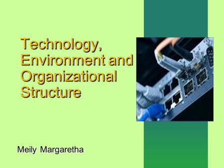 Technology, Environment and Organizational Structure Meily Margaretha.