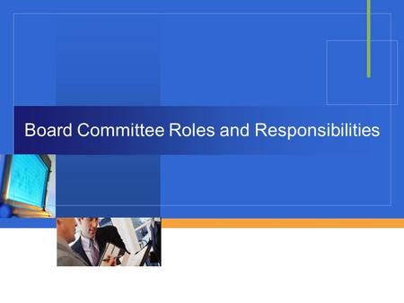 Board Committee Roles and Responsibilities. Relevance of Board Committees  The establishment of board committees can bring more focus to the board's.