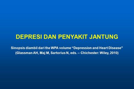 "DEPRESI DAN PENYAKIT JANTUNG Sinopsis diambil dari the WPA volume ""Depression and Heart Disease"" (Glassman AH, Maj M, Sartorius N, eds. – Chichester: Wiley,"