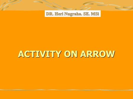 DR. Heri Nugraha. SE. MSi ACTIVITY ON ARROW.