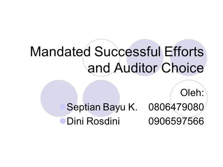 Mandated Successful Efforts and Auditor Choice Oleh: Septian Bayu K.0806479080 Dini Rosdini0906597566.