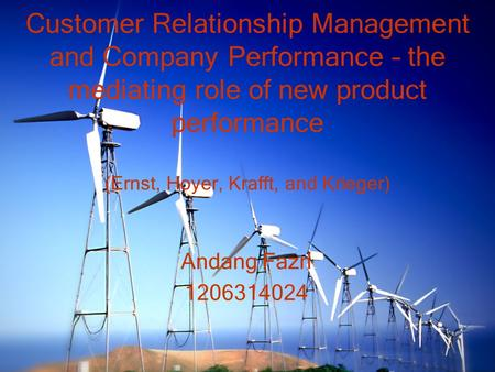 Customer Relationship Management and Company Performance – the mediating role of new product performance (Ernst, Hoyer, Krafft, and Krieger) Andang Fazri.