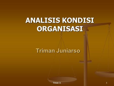 Triman Jr.1 ANALISIS KONDISI ORGANISASI Triman Juniarso.
