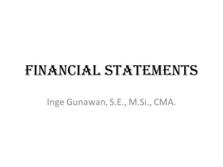 FINANCIAL STATEMENTS Inge Gunawan, S.E., M.Si., CMA.
