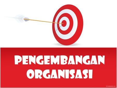 "Pengembangan Organisasi Organisasi Organisasi menurut Tossi, Rizzo & Carroll (1994:34), ""..a group of people, working toward objectives, which develops."