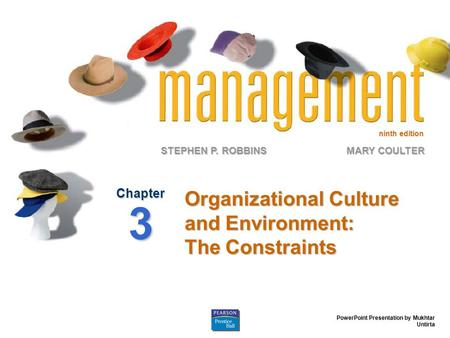 Ninth edition STEPHEN P. ROBBINS PowerPoint Presentation by Mukhtar Untirta MARY COULTER Organizational Culture and Environment: The Constraints Chapter.