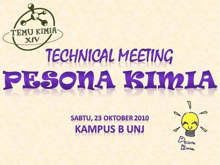 Technical meeting Pesona kimia Sabtu, 23 oktober 2010 Kampus b UNJ.