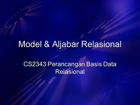 Model & Aljabar Relasional CS2343 Perancangan Basis Data Relasional.