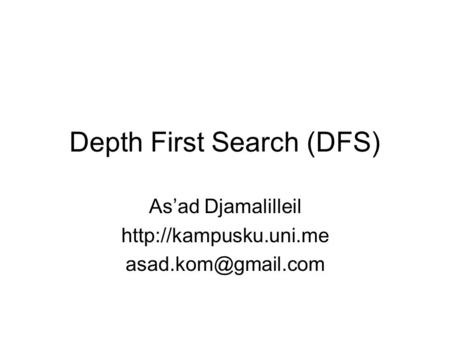 Depth First Search (DFS) As'ad Djamalilleil